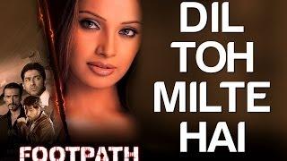 Dil Toh Milte Hai - Footpath | Aftab Shivadasani, Emraan Hashmi & Bipasha Basu | Kumar Sanu