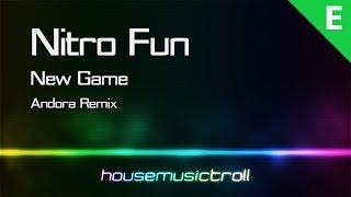 Electro   Nitro Fun - New Game (Andora Remix)
