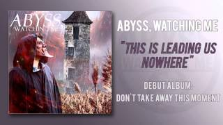 Abyss, Watching Me - This Is Leading Us Nowhere