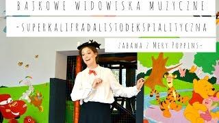 Bajkowe Widowiska Muzyczne® i Superkalifradalistodekspialityczna zabawa z Mery Poppins
