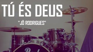 Tu és Deus - Filipe Lancaster - Jô Rodrigues - Drum Cover(HD)