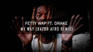 Fetty Wap - My Way (Razor Afro Remix) (Radio Edit)