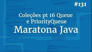 Curso Java Completo - Aula 131: Coleções pt 16 Queue e PriorityQueue