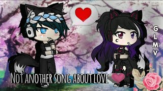 Not another song about love ~ GLMV ~ Gacha life music video ! 💫