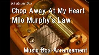 Chop Away At My Heart/Milo Murphy's Law [Music Box]