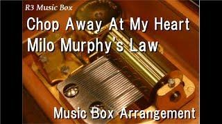 Chop Away At My Heart/Milo Murphy's Law [Music Box]