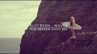 Ally Ryan - Waves (Ron Reeser Radio Mix) Available March 2017 on Spotify, Beatport, iTunes