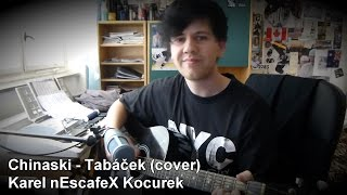 ''Chinaski - Tabáček'' Cover (na Akustickou Kytaru a Zpěv) Karel nEscafeX Kocurek