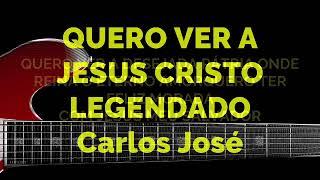 QUERO VER A JESUS CRISTO-500 HARPA CRISTÃ - Carlos José LEGENDADO