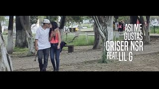 Asi Me Gustas - Griser Nsr Ft. Lil G (Video Oficial)