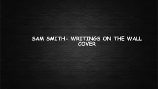 Writings on the wall - Sam Smith cover (James bond- Spectre)