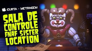 O Que Acontece na Sala de Controle de FNAF Sister location - Curta de Animação - Quasar Jogos