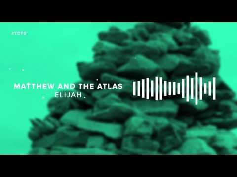 matthew-and-the-atlas-elijah-this-day-this-song