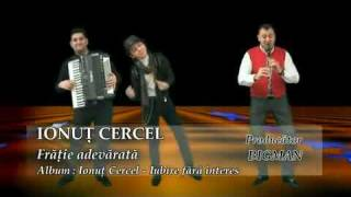 Ionut Cercel - Fratie Adevarata 2010 VIDEO ORIGINAL