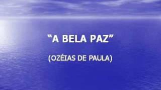 A BELA PAZ (OZÉIAS DE PAULA)