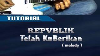 Belajar Melody REPUBLIK - TELAH KUBERIKAN || Guitar Lesson