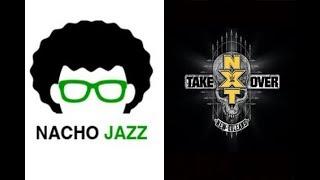 Nacho Jazz Análisis NXT  Takeover: New Orleans