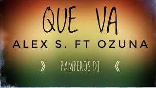 [[  QUE VA -  ALEX S  ft OZUNA  ✘  PAMPEROS DJ  ]]