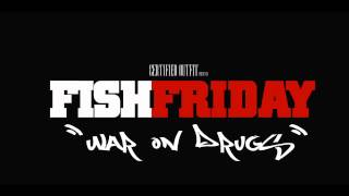 "Certified Outfit    ""War On Drugs""     Fish Friday  Volume 2"