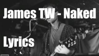 James TW - Naked (LYRICS)
