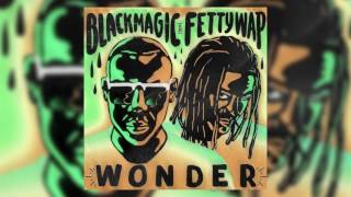 Black Magic Ft Fetty Wap - Wonder