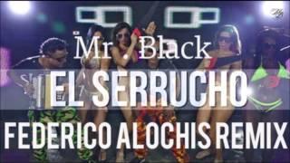 El Serrucho - Mr Black (Electro Dirty Remix) Dj Federico Alochis 2015