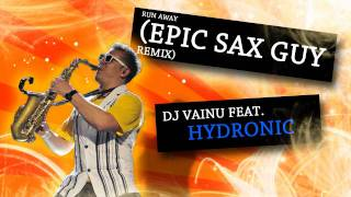 DJ Vainu feat Hydronic - Run Away (Epic Sax Guy Remix)