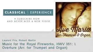 George Frideric Handel : Music for the Royal Fireworks, HWV 351: I. Overture