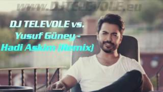 DJ TELEVOLE vs. Yusuf Güney - Hadi Askim Yorgan Yakalim ( 2016 REMIX )