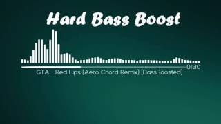 GTA - Red Lips (Aero Chord Remix) [Bass Boosted]
