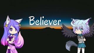 Believer ~ gacha studio - ft. Nexymoon
