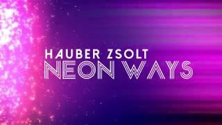 Hauber Zsolt - Neon Ways (HD)