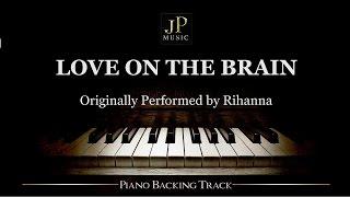 Love On The Brain by Rihanna (Piano Accompaniment)