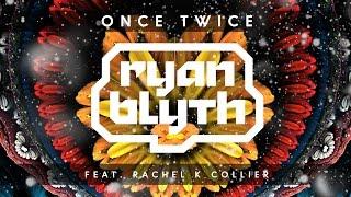 Ryan Blyth - Once Twice feat. Rachel K Collier