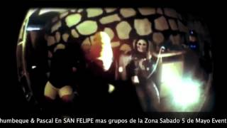 El Chumbeque & Pascal En SAN FELIPE mas grupos de la Zona Sabado 5 de Mayo Evento Para Mayores