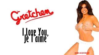 Gretchen - I Love You, Je T'aime
