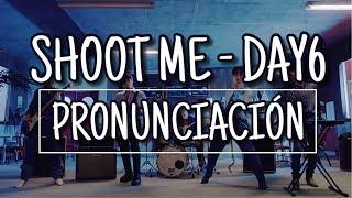 Shoot Me - DAY6 [Pronunciación] [Fácil]