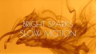 Bright Sparks - Slow Motion (Official Lyric Video)