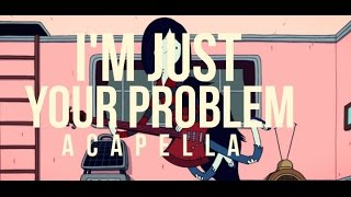 I'M JUST YOUR PROBLEM/ACAPELLA COVER - Adventure Time.