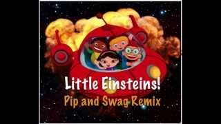 Little Einstein (Pip and Swag Remix)