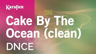 Karaoke Cake By The Ocean (Clean) - DNCE *