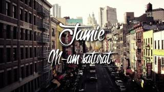 Jamie - M-am saturat
