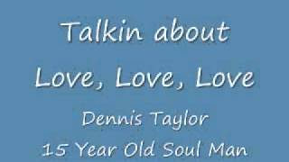 Talking about Love, Love, Love - Dennis Taylor