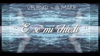 Veleno feat B-Make - E se mi chiedi