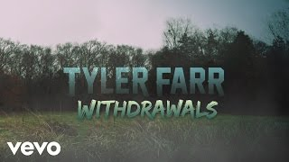 Tyler Farr - Withdrawals (Official Lyric Video)