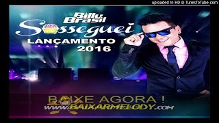 Billy Brasil - Sosseguei ( Lancamento 2016 )