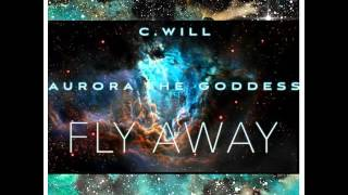 Fly Away Cwill Feat AuroraTheGoddess (EDM London)