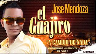 Jose Mendoza El Guajiro - A CAMBIO DE NADA (Oficial Audio)