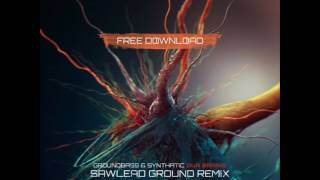 GroundBass & Synthatic - Our Brains (Sawlead Ground Remix)