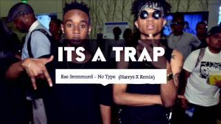 Rae Sremmurd - No Type (Harrys X Trap  Remix)